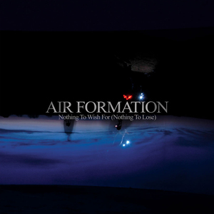 Air Formation - Nothing To Wish For, Nothing To Lose