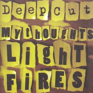 Deep Cut - My Thoughts Light Fires