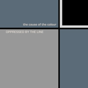 Oppressed By The Line - The Cause Of The Colour