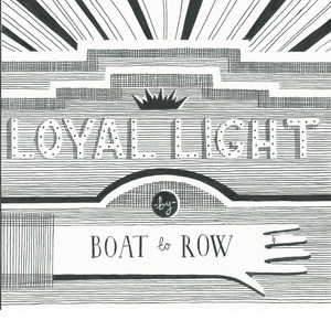 Boat to Row - Loyal Light