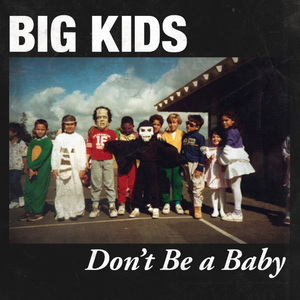 Big Kids - Don't Be A Baby