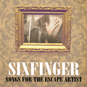 Sixfinger - Songs for the Escape Artist
