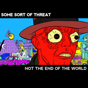 Some Sort Of Threat - Not The End Of The World 7