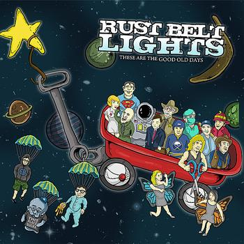 Rust Belt Lights - These Are The Good Old Days (Digital - MP3 or FLAC)