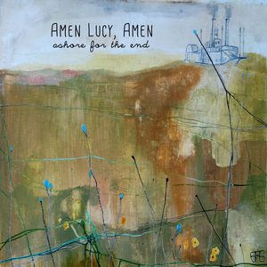 Amen Lucy, Amen - Ashore for the End