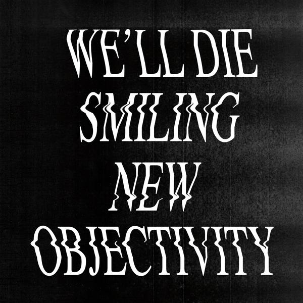 We'll Die Smiling - New Objectivity