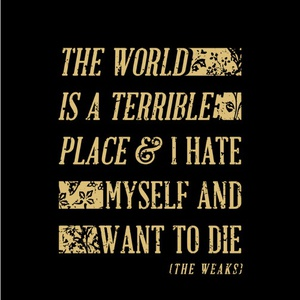 The Superweaks - The World Is A Terrible Place And I Hate Myself and Want To Die