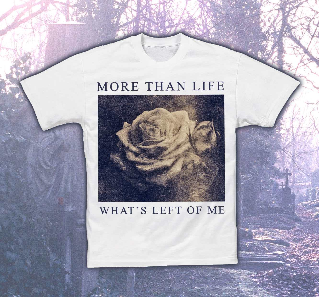 More Than Life 'What's Left Of Me' shirt
