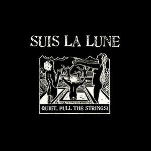 Suis La Lune - Quiet, Pull The Strings!