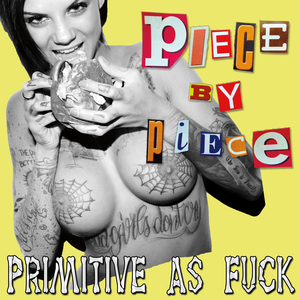 PIECE BY PIECE ´Primitive As Fuck´ [7