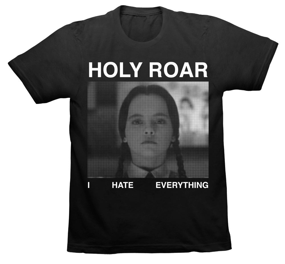 Holy Roar 'I Hate Everything' shirt
