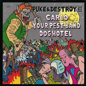Puke & Destroy III - Car 10 / Your Pest Band / Dog Hotel 7