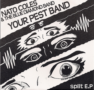 Nato Coles & The Blue Diamond Band / Your Pest Band - Split 7