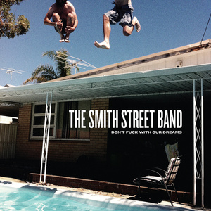 The Smith Street Band - Don't Fuck With Our Dreams CD