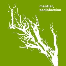 MANTLER- Sadisfaction