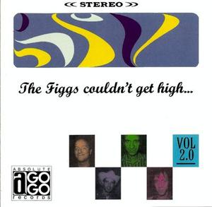 The Figgs Couldn't Get High...