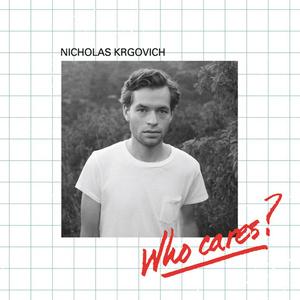 NICHOLAS KRGOVICH- Who Cares?