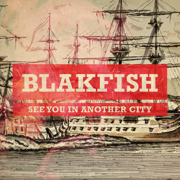 Blakfish - See You In Another City