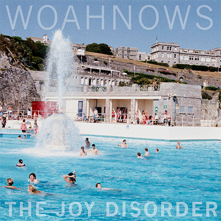 Woahnows - The Joy Disorder LP