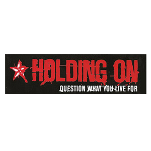 Holding On 'Question What You Live For' Sticker
