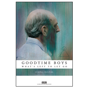 Goodtime Boys 'What's Left To Let Go' Poster