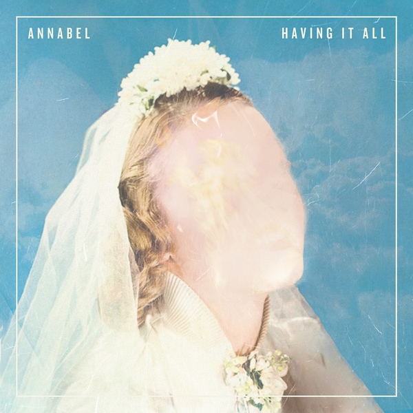 Annabel - Having It All LP/CD Pre-Order