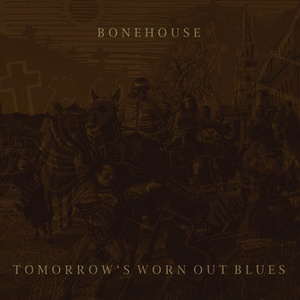 Bonehouse - Tomorrow's Worn Out Blues LP