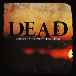 Dead Swans 'Anxiety And Everything Else'