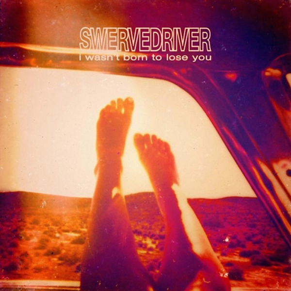 Swervedriver - I Wasn't Born To Lose You 2xLP