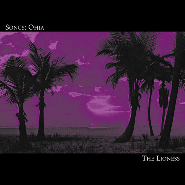 Songs: Ohia - The Lioness LP
