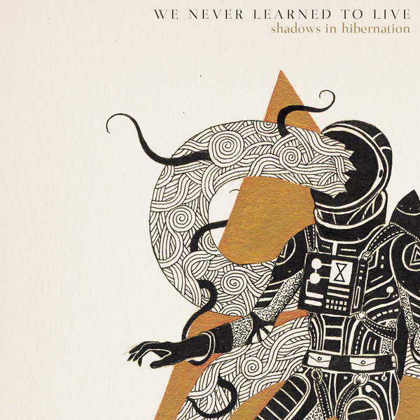 We Never Learned To Live - shadows in hibernation