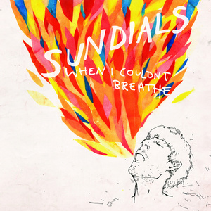 Sundials - When I Couldn't Breathe LP / CD