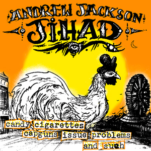 Andrew Jackson Jihad - Candy Cigarettes, Capguns, Issue Problems! and Such LP