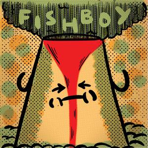 Fishboy - IMAVOLCANO 7