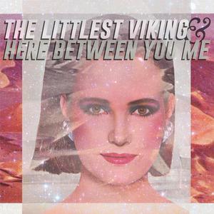 The Littlest Viking / Here Between You Me - Split 12