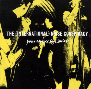The (International) Noise Conspiracy - Your Choice Live Series