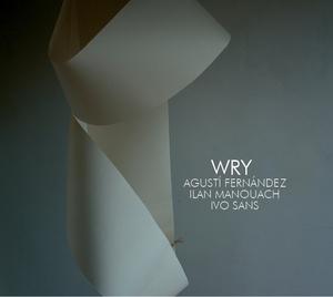 AGUSTÍ FERNÁNDEZ / ILAN MANOUACH / IVO SANS - Wry