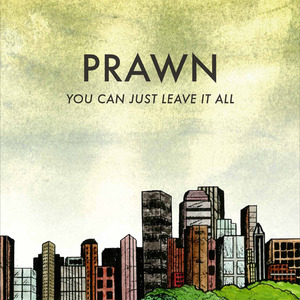 Prawn - You Can Just Leave It All LP