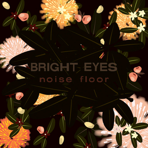 Bright Eyes - Noise Floor (Rarities 1998-2005) 2xLP