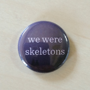 We Were Skeletons - Button