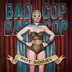Bad Cop Bad Cop - Not Sorry LP (with digital download)