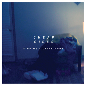 Cheap Girls - Find Me a Drink Home LP
