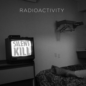 Radioactivity - Silent Kill LP