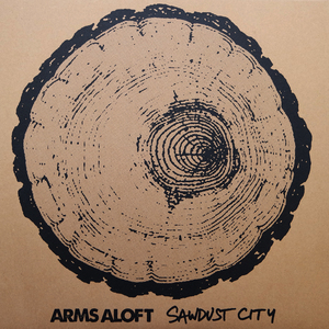 Arms Aloft - Sawdust City LP