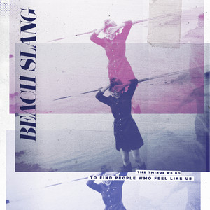 Beach Slang - The Things We Do To Find People Who Feel Like Us LP/CD/Tape
