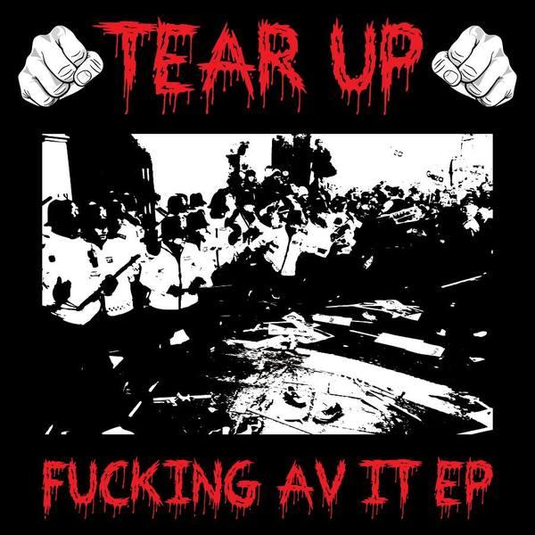 Tear Up - Fuckin' Av It