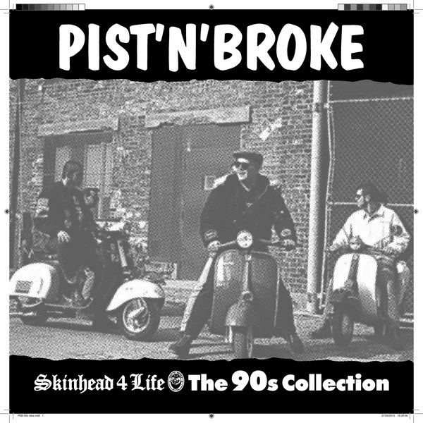 Pist 'N' Broke - Skinhead For Life: The 90's Collection