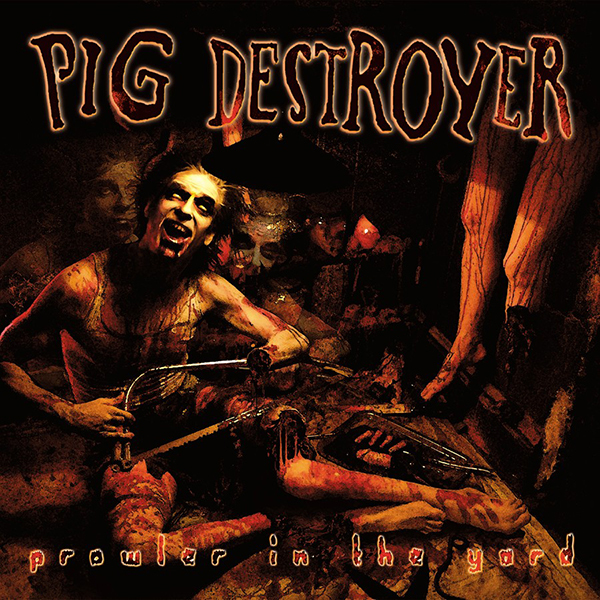 Pig Destroyer - Prowler in the Yard LP
