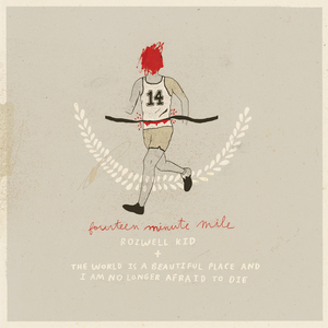 Rozwell Kid / The World Is a Beautiful Place & I Am No Longer Afraid to Die - Fourteen Minute Mile
