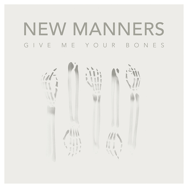 New Manners – Give Me Your Bones EP